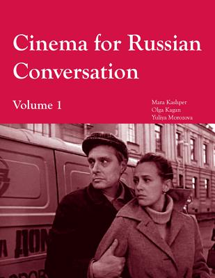 Cinema for Russian Conversation By Kagan, Olga/ Kashper, Mara/ Morozova, Yuliya